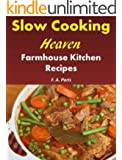 Slow Cooking Heaven: Farmhouse Kitchen Recipes - Top Recipes From The Slow Cooking, Healthy Eating Cookbook (English Edition)