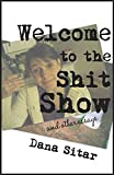 Welcome to the Shit Show: and other essays