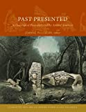 img - for Past Presented: Archaeological Illustration and the Ancient Americas (Dumbarton Oaks Pre-Columbian Symposia and Colloquia) book / textbook / text book