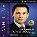 En honor al Espiritu Santo [In Honor of the Holy Spirit]: No es un algo, es un alguien! (       UNABRIDGED) by Cash Luna Narrated by John Rodríguez