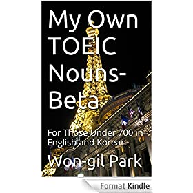 My Own TOEIC Nouns-Beta: For Those Under 700 in English and Korean (My Own TOEIC Words Book 5) (English Edition)