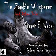 The Zombie Whisperer (       UNABRIDGED) by Steven E. Wedel Narrated by Sydney Grace King