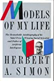Models of My Life (Alfred P. Sloan Foundation Series) (046504641X) by Simon, Herbert A.