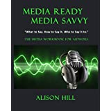 Media Ready, Media Savvy: The Media Workbook for Authorsby Alison Hill