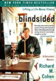 Blindsided: Lifting a Life Above Illness: A Reluctant Memoir (0060014105) by Cohen, Richard M.