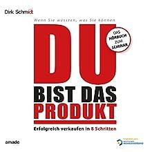 Du bist das Produkt: Erfolgreich verkaufen in 8 Schritten Hörbuch von Dirk Schmidt Gesprochen von: Andreas Herrler