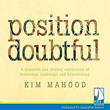 Position Doubtful | Livre audio Auteur(s) : Kim Mahood Narrateur(s) : Jennifer McDonald