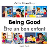 My First Bilingual Book-Being Good (English-French) (French and English Edition)
