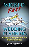 Wicked Fast Wedding Planning: A Step By Step Guide For Hurried Brides