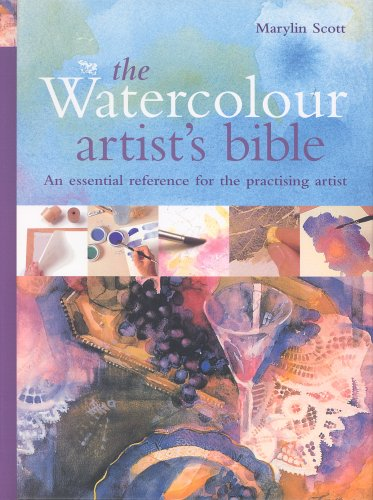 The Watercolour Artist's Bible: The Essential Reference for the Practicing Artist