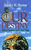 Our Destiny: Biblical Teachings on the Last Things (088243246X) by Horton, Stanley M.