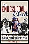 The Knuckleball Club: The Extraordina...