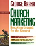 A Step-By-Step Guide to Church Marketing Breaking Ground for the Harvest (0830714049) by George Barna