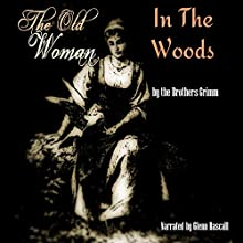 The Old Woman in the Wood (       UNABRIDGED) by The Brothers Grimm Narrated by Glenn Hascall