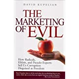 The Marketing of Evil: How Radicals, Elitists, and Pseudo-Experts Sell Us Corruption Disguised As Freedom ~ David Kupelian