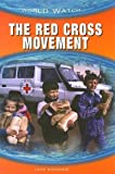 The Red Cross Movement (World Watch) (0739866133) by Jane Bingham