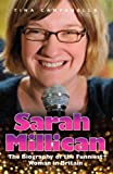 Sarah Millican - The Biography of the Funniest Woman in Britain by Tina Campanella