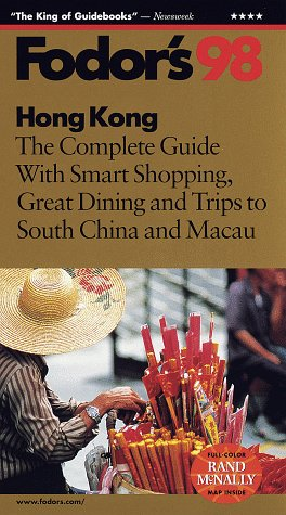 Hong Kong '98: The Complete Guide with Smart Shopping, Great Dining and Trips to South China an d Macau (Fodor's Gold Guides)