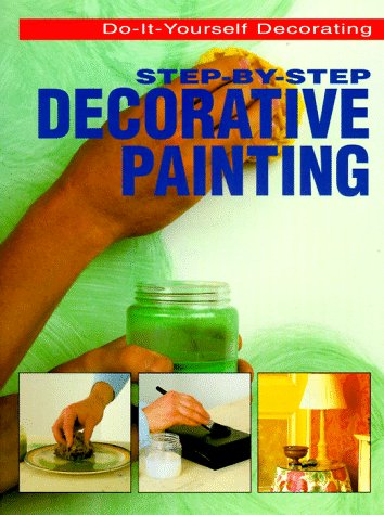 Step-By-Step Decorative Painting (Do-It-Yourself Decorating), PETER KNOTT, PAULA KNOTT