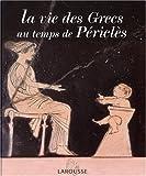 """Afficher """"Vie des grecs au temps de Périclès (La)"""""""
