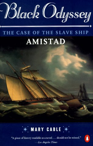 Black Odyssey: The Case of the Slave Ship `Amistad', Mary Cable