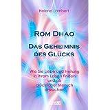 """Rom Dhao - Das Geheimnis des Gl�cks: Wie Sie Liebe und Heilung in Ihrem Leben finden und als gl�cklicher Mensch erwachenvon """"Helena Lambert"""""""