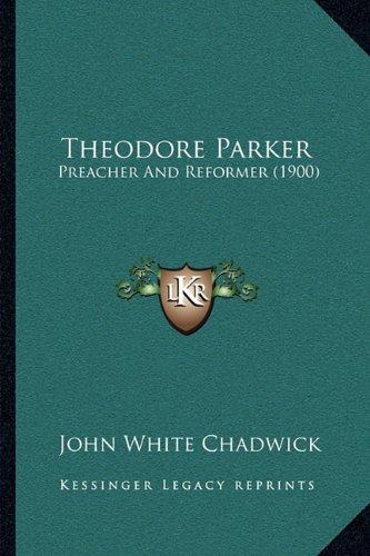 Theodore Parker: Preacher and Reformer (1900)