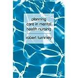 Planning Care in Mental Health Nursingby Robert Tummey