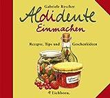 Aldidente Einmachen - Gabriele Rescher