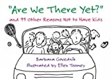Are We There Yet?: And 99 Other Reasons Not to Have Kids