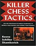 Eric Schiller Killer Chess Tactics: World Champion Tactics and Combinations (Chess books)