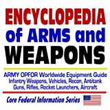 Encyclopedia of Arms and Weapons: Army OPFOR Worldwide Equipment Guide--Infantry Weapons, Vehicles, Recon, Antitank Guns, Rifles, Rocket Launchers, Aircraft  Illustrated Descriptions
