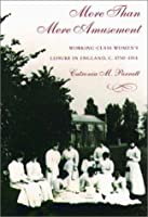 """More Than Mere Amusement"": Working-Class Women's Leisure in England, 1750-1914"