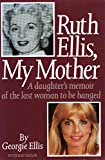 img - for Ruth Ellis, My Mother: A Daughter's Memoir of the Last Woman to be Hanged by Georgie Ellis (6-Apr-1995) Hardcover book / textbook / text book