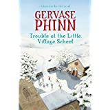 Trouble at the Little Village School: A Little Village School Novel (The Little Village School Series)by Gervase Phinn