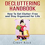 Decluttering Handbook: How to Get Clutter-Free and Stay Organized for Life | Cindy Kole