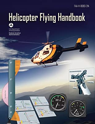 Helicopter Flying Handbook: FAA-H-8083-21A (FAA Handbooks) from Aviation Supplies & Academics, Inc.