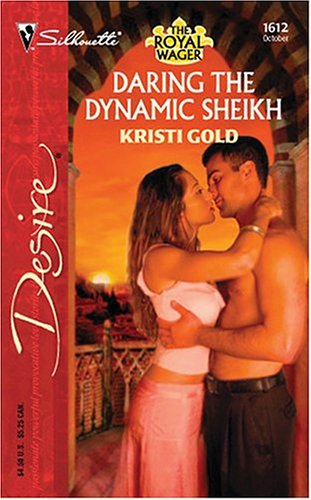 Daring the Dynamic Sheikh: The Royal Wager (Silhouette Desire), KRISTI GOLD