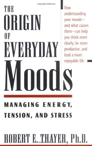 The Origin of Everyday Moods: Managing Energy, Tension,...