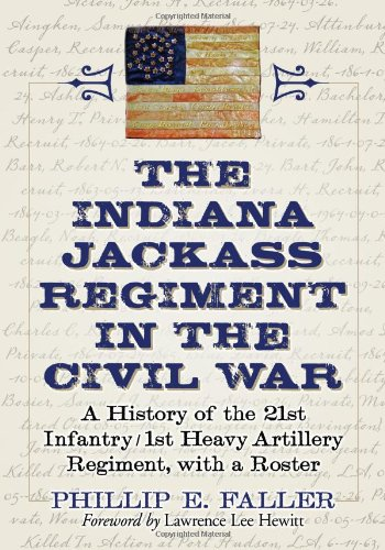 The Indiana Jackass Regiment In The Civil War: A History Of The 21St Infantry / 1St Heavy Artillery Regiment, With A Roster front-663180