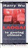 Laogai. Le goulag chinois par Wu