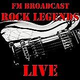 FM Broadcast: Rock Legends Live