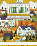 : All-American Vegetarian: A Regional Harvest of 200 Low-Fat Recipes