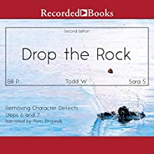 Drop the Rock: Removing Character Defects, Steps Six and Seven (2nd. ed.) Audiobook by Bill P., Todd W., Sarah S. Narrated by Tom Zingarelli