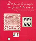 Du point de marque au point de croix : Catalogue de l'exposition - Nancy 2000