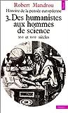 echange, troc Robert Mandrou - Histoire de la pensée européenne, tome 3 : Des humanistes aux hommes de science, XVIe et XVIIe siècles