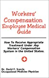 Workers' Compensation Employee Medical Guide : How To Receive Appropriate Treatment Under Any Workers Compensation System in the United States.