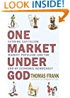 One Market Under God: Extreme Capitalism, Market Populism and the End of Economic Democracy