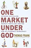 One Market Under God: Extreme Capitalism, Market Populism and the End of Economic Democracy (038549503X) by Thomas Frank