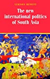 Vernon Hewitt The New International Politics of South Asia: Second Edition (Regional International Politics)